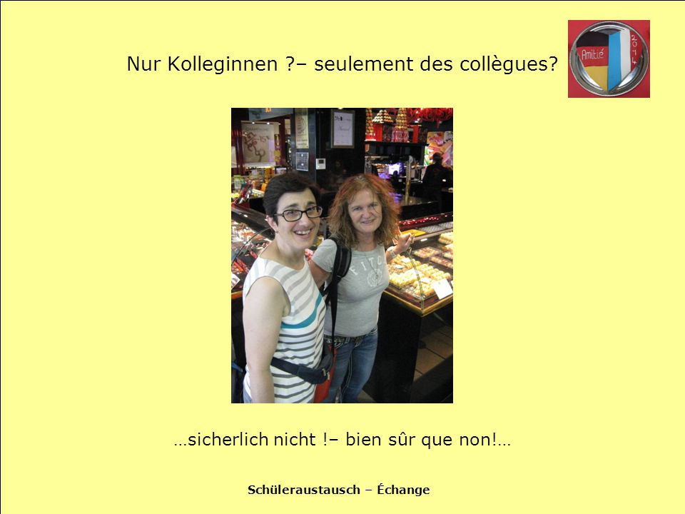 Schüleraustausch – Échange Nur Kolleginnen – seulement des collègues.