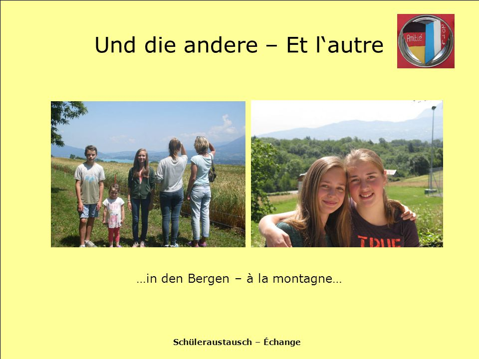 Schüleraustausch – Échange Freundschaft – L'amitié …ensteht im Kopf – naît dans la tête…