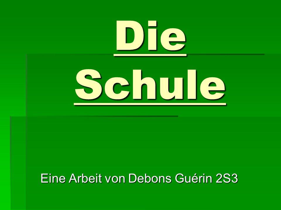 Die Schule Eine Arbeit von Debons Guérin 2S3 Eine Arbeit von Debons Guérin 2S3