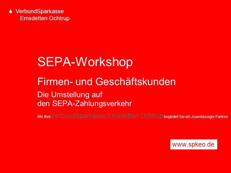 S VerbundSparkasse Emsdetten·Ochtrup SEPA-Workshop Firmen- und Geschäftskunden Die Umstellung auf den SEPA-Zahlungsverkehr Wir Ihre VerbundSparkasse E