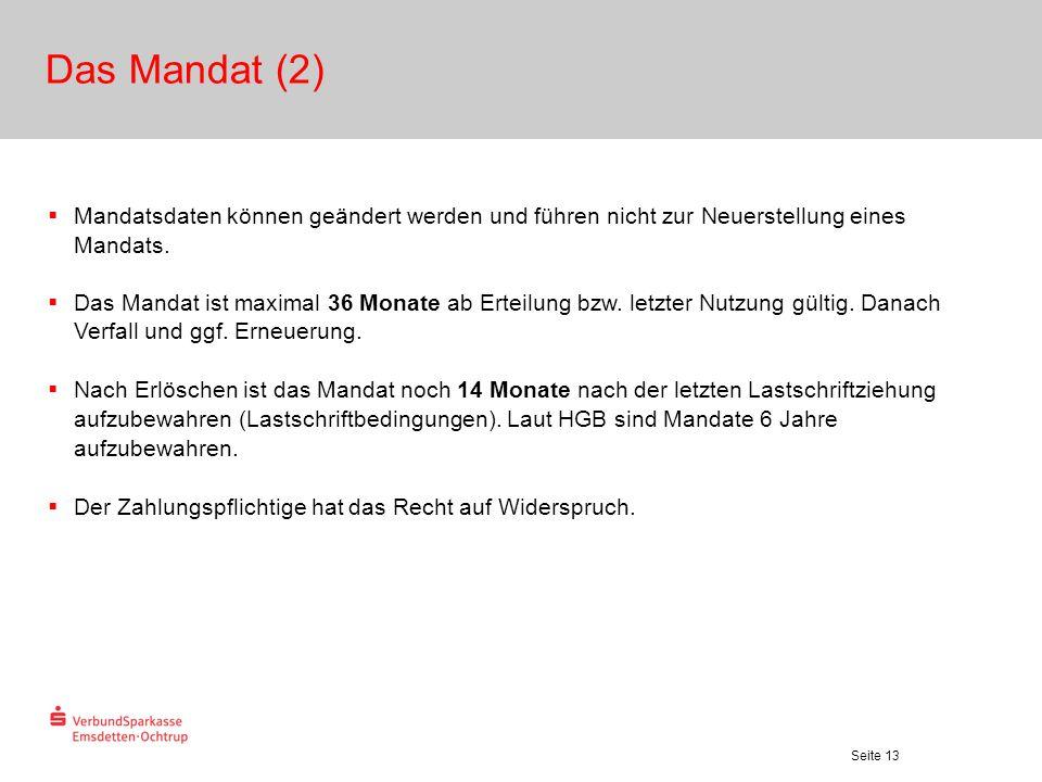 Seite 13 Das Mandat (2)  Mandatsdaten können geändert werden und führen nicht zur Neuerstellung eines Mandats.  Das Mandat ist maximal 36 Monate ab