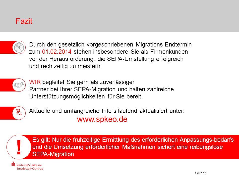 Seite 15 Fazit Durch den gesetzlich vorgeschriebenen Migrations-Endtermin zum 01.02.2014 stehen insbesondere Sie als Firmenkunden vor der Herausforder