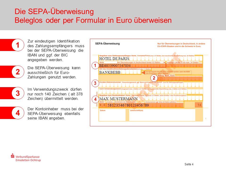 Seite 4 MAX MUSTERMANN 58123546780123456789 HOTEL DE PARIS BE68539007547034 BANKBEBB Die SEPA-Überweisung Beleglos oder per Formular in Euro überweise