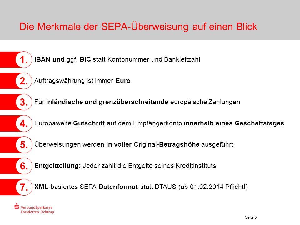 Seite 5 Die Merkmale der SEPA-Überweisung auf einen Blick IBAN und ggf. BIC statt Kontonummer und Bankleitzahl 1. Auftragswährung ist immer Euro 2. Fü