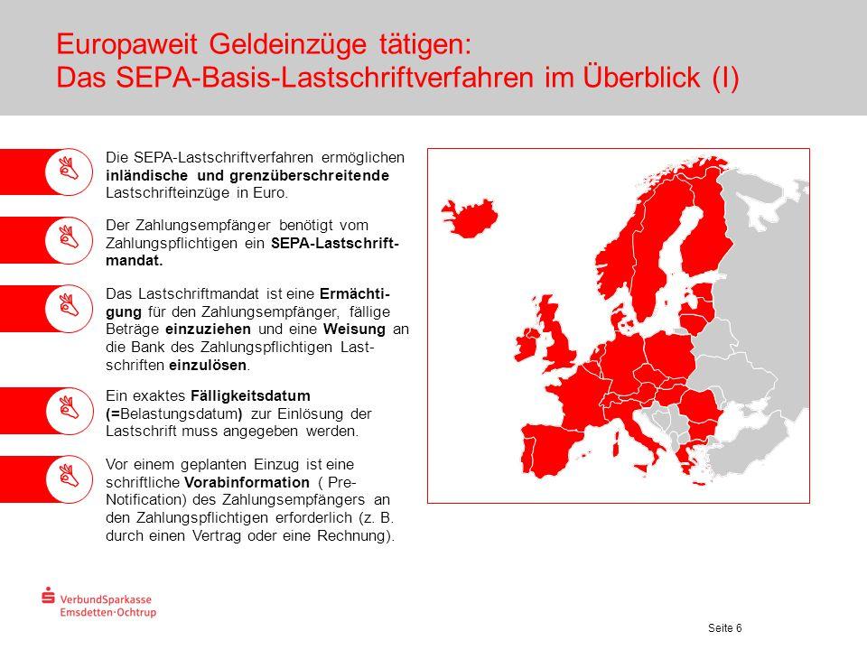 Seite 7 Europaweit Geldeinzüge tätigen: Das SEPA-Basis-Lastschriftverfahren im Überblick (II) Festgelegte Vorlagefristen müssen bei der Einreichung der Lastschrift beachtet werden (5 Geschäftstage bei Erst-/Einmal-, 2 Geschäftstage bei Folgelastschriften plus 1 Bankarbeitstag bis 7.30 UHR).