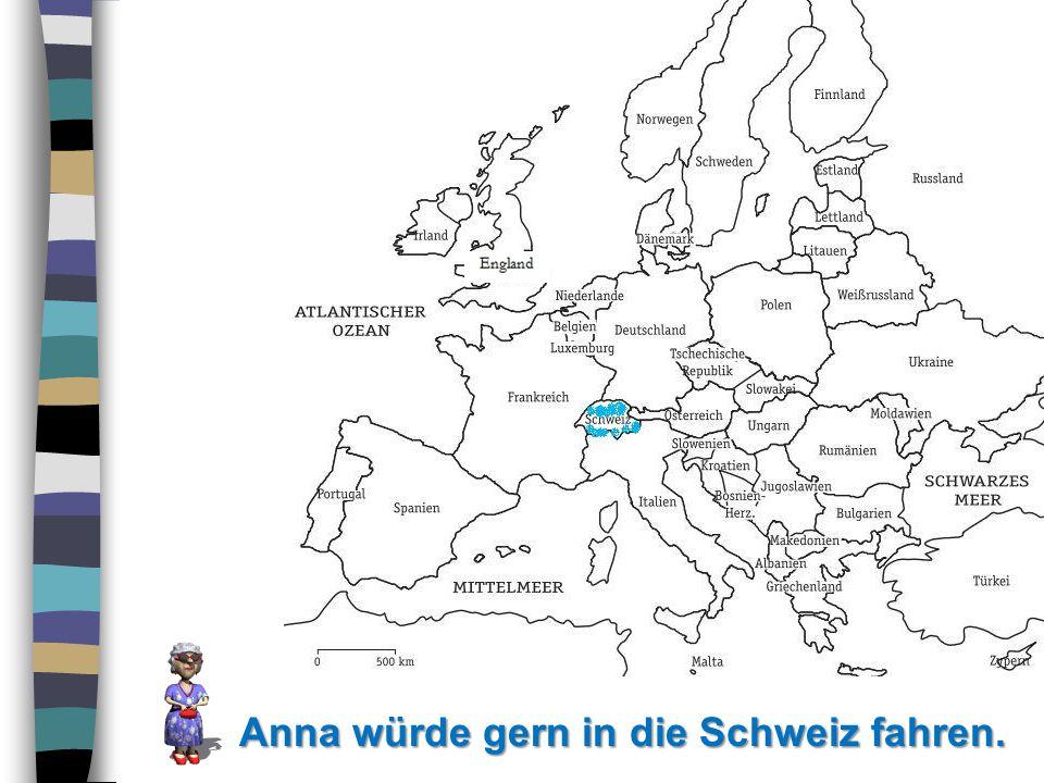 Anna würde gern in die Schweiz fahren.