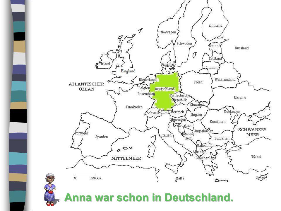 Anna war schon in Deutschland.