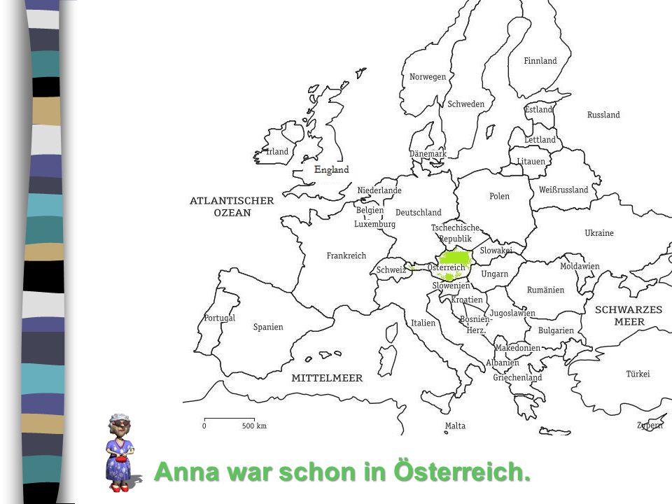Anna war schon in Österreich.