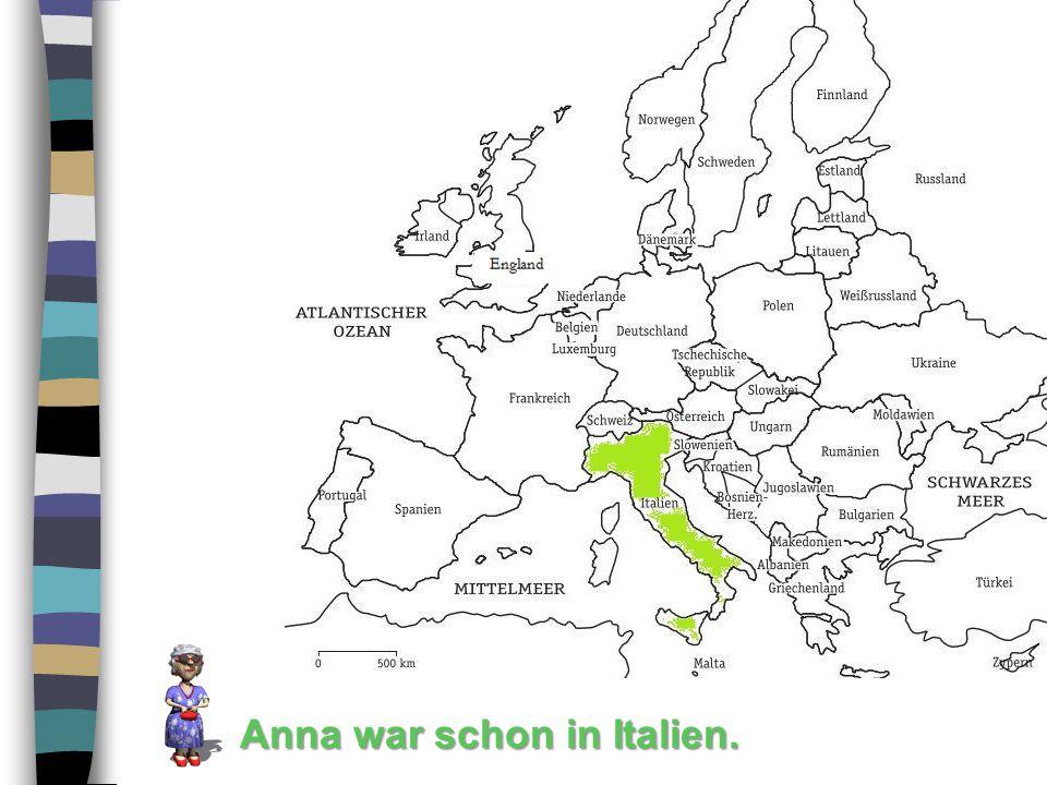 Anna war schon in Italien.