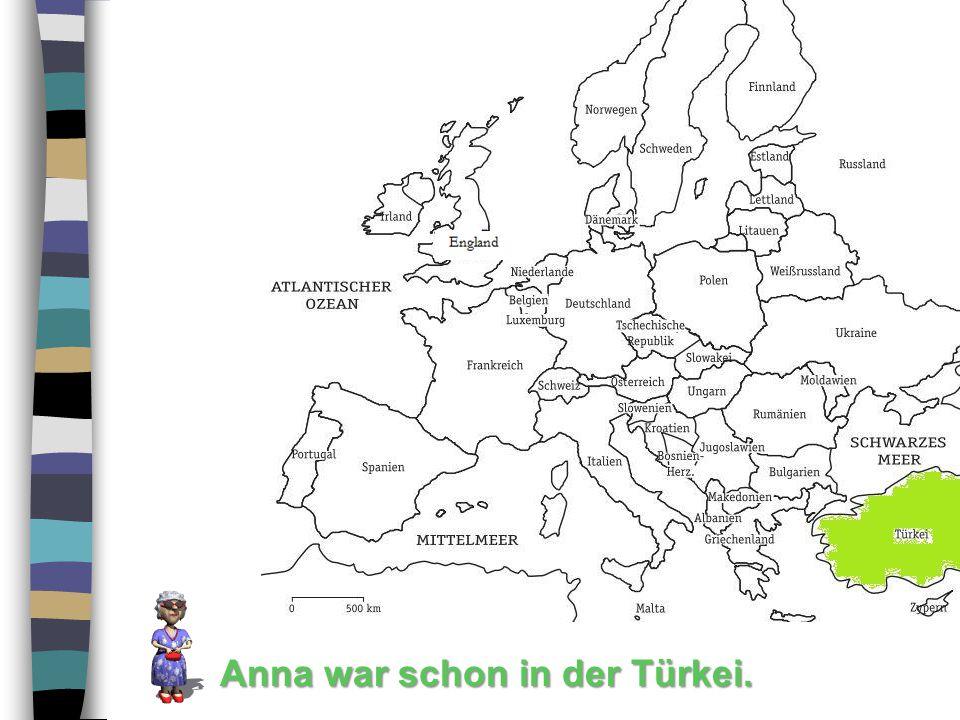 Anna war schon in der Türkei.