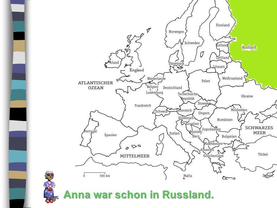 Anna war schon in Russland.