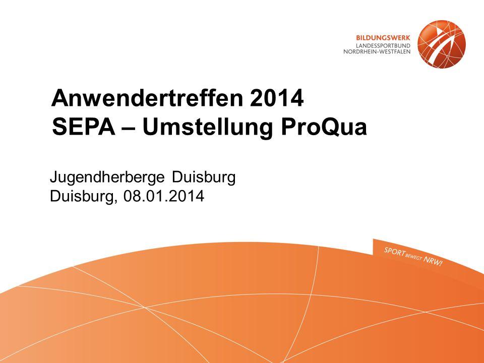 Anwendertreffen 2014 SEPA – Umstellung ProQua Jugendherberge Duisburg Duisburg, 08.01.2014