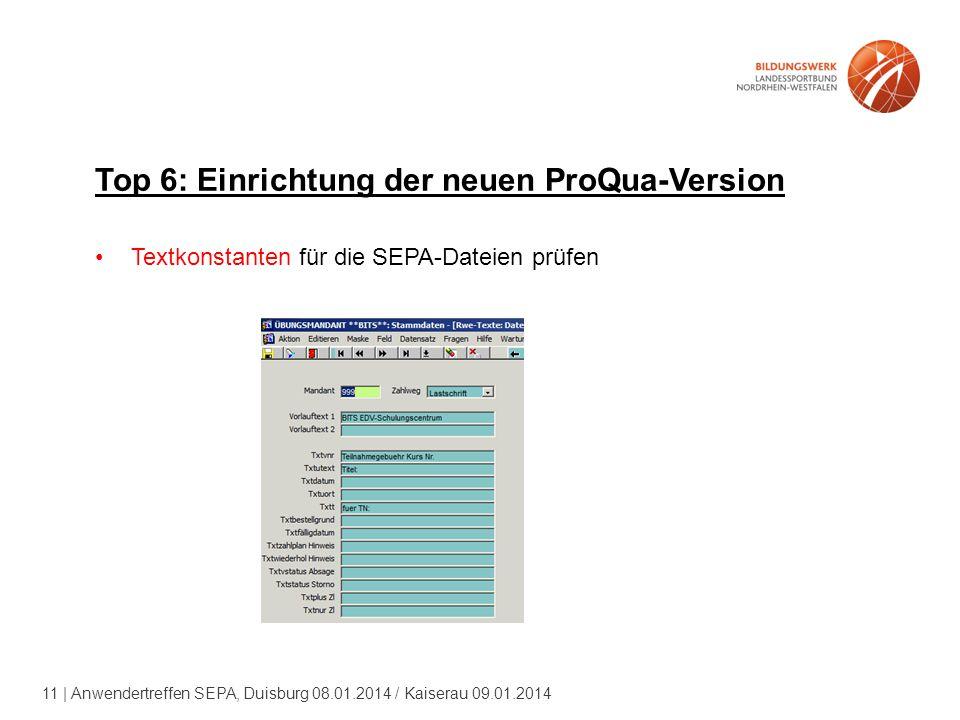 11 | Anwendertreffen SEPA, Duisburg 08.01.2014 / Kaiserau 09.01.2014 Top 6: Einrichtung der neuen ProQua-Version Textkonstanten für die SEPA-Dateien prüfen