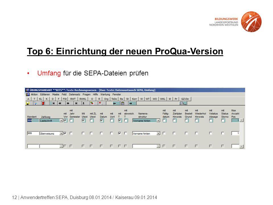 12 | Anwendertreffen SEPA, Duisburg 08.01.2014 / Kaiserau 09.01.2014 Top 6: Einrichtung der neuen ProQua-Version Umfang für die SEPA-Dateien prüfen
