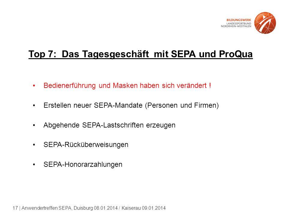17 | Anwendertreffen SEPA, Duisburg 08.01.2014 / Kaiserau 09.01.2014 Top 7: Das Tagesgeschäft mit SEPA und ProQua Bedienerführung und Masken haben sich verändert .