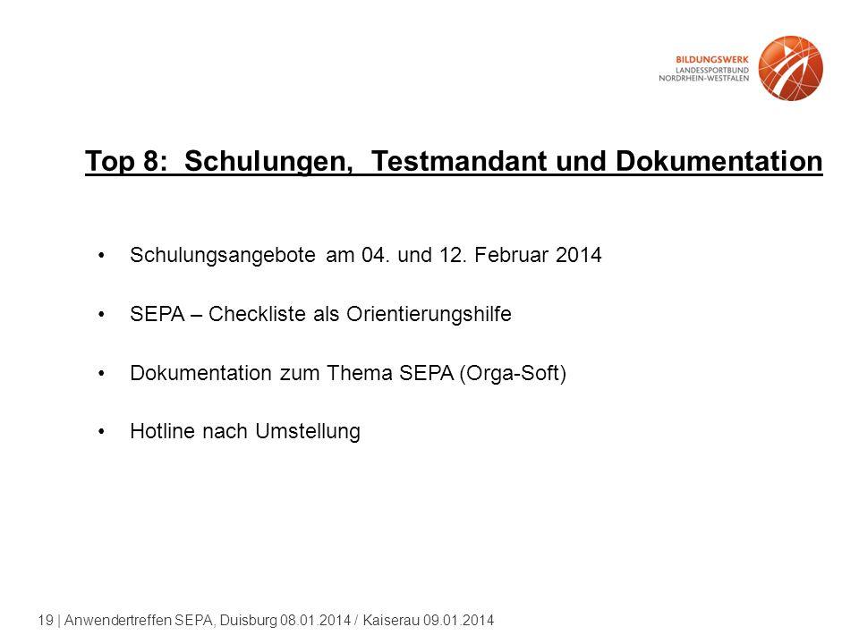 19 | Anwendertreffen SEPA, Duisburg 08.01.2014 / Kaiserau 09.01.2014 Top 8: Schulungen, Testmandant und Dokumentation Schulungsangebote am 04.