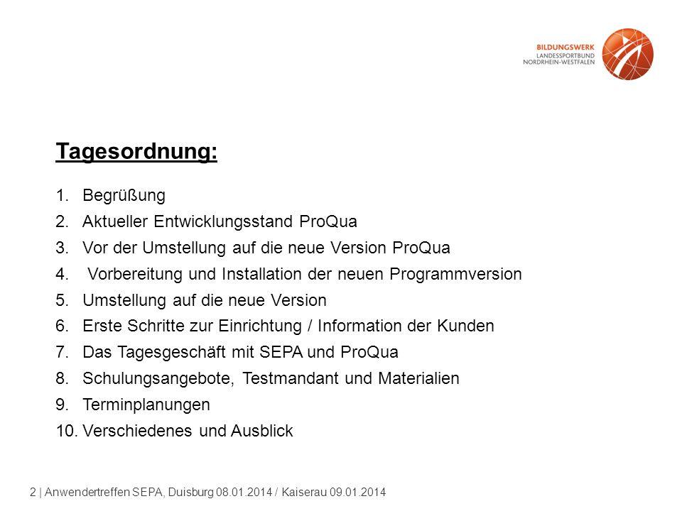 2 | Anwendertreffen SEPA, Duisburg 08.01.2014 / Kaiserau 09.01.2014 Tagesordnung: 1.Begrüßung 2.Aktueller Entwicklungsstand ProQua 3.Vor der Umstellung auf die neue Version ProQua 4.