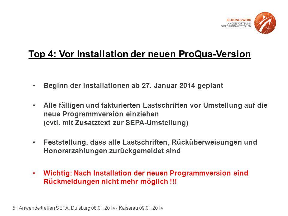 5 | Anwendertreffen SEPA, Duisburg 08.01.2014 / Kaiserau 09.01.2014 Top 4: Vor Installation der neuen ProQua-Version Beginn der Installationen ab 27.