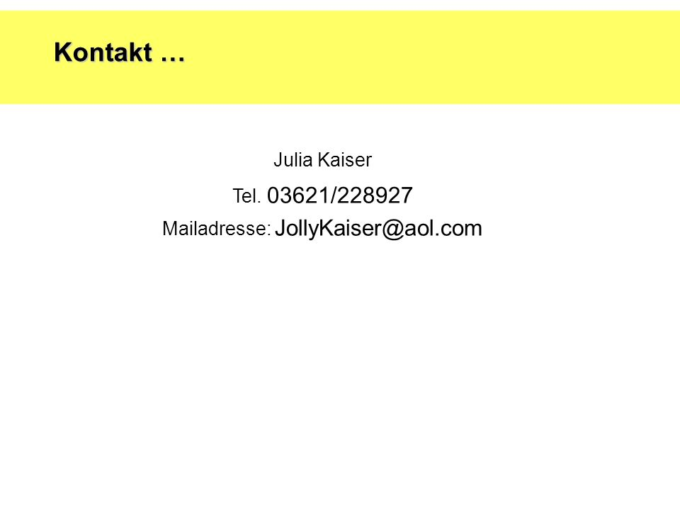 Kontakt … Julia Kaiser Tel. 03621/228927 Mailadresse: JollyKaiser@aol.com