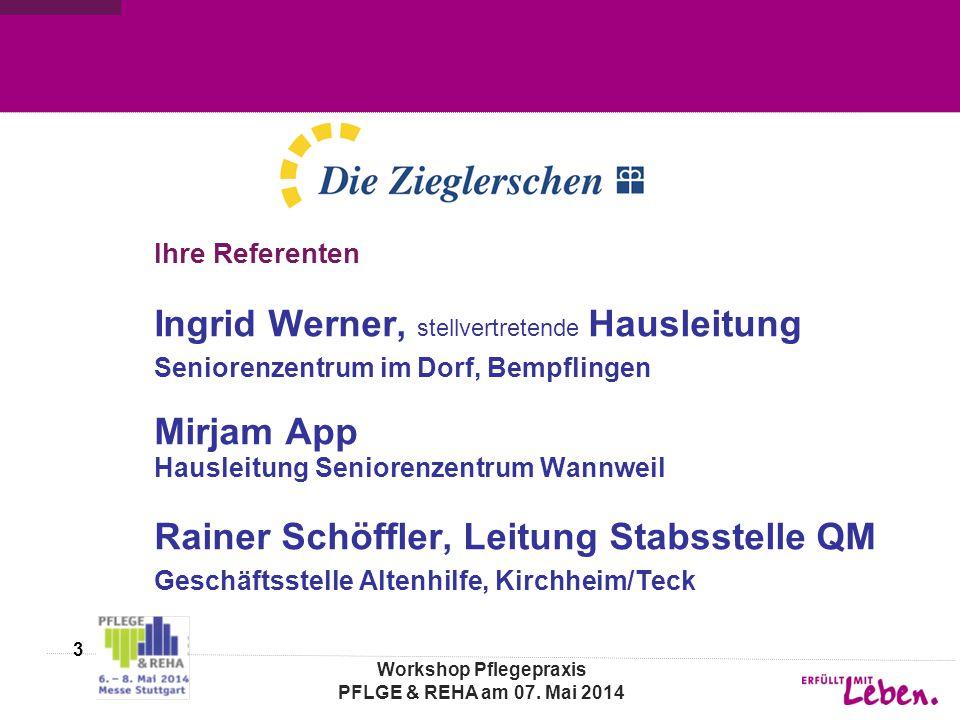 Workshop Pflegepraxis PFLGE & REHA am 07. Mai 2014 Ihre Referenten Ingrid Werner, stellvertretende Hausleitung Seniorenzentrum im Dorf, Bempflingen Mi
