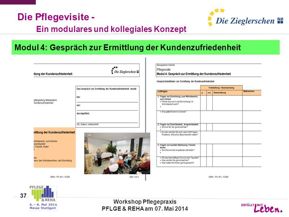 Die Pflegevisite - Ein modulares und kollegiales Konzept Modul 4: Gespräch zur Ermittlung der Kundenzufriedenheit 37 Workshop Pflegepraxis PFLGE & REHA am 07.