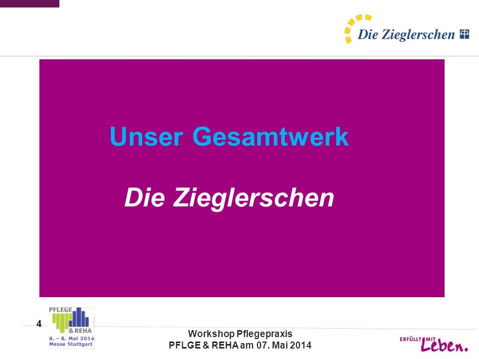 Unser Gesamtwerk Die Zieglerschen Workshop Pflegepraxis PFLGE & REHA am 07. Mai 2014 4