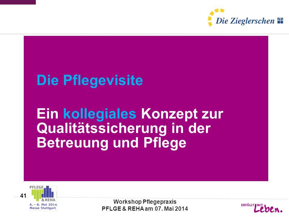 Die Pflegevisite Ein kollegiales Konzept zur Qualitätssicherung in der Betreuung und Pflege Workshop Pflegepraxis PFLGE & REHA am 07. Mai 2014 41