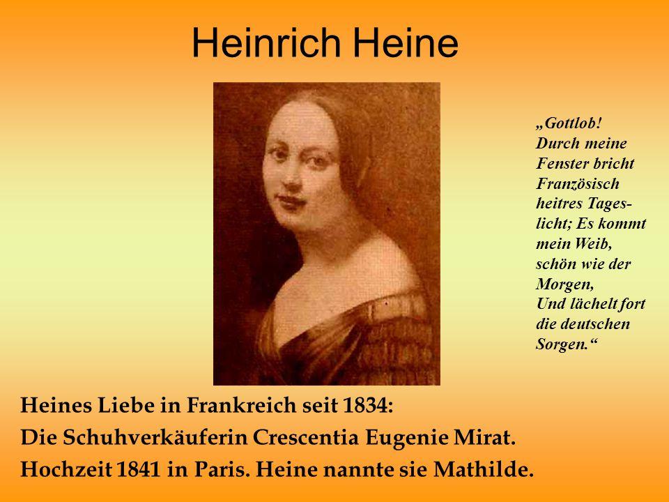Heinrich Heine Heines Liebe in Frankreich seit 1834: Die Schuhverkäuferin Crescentia Eugenie Mirat. Hochzeit 1841 in Paris. Heine nannte sie Mathilde.