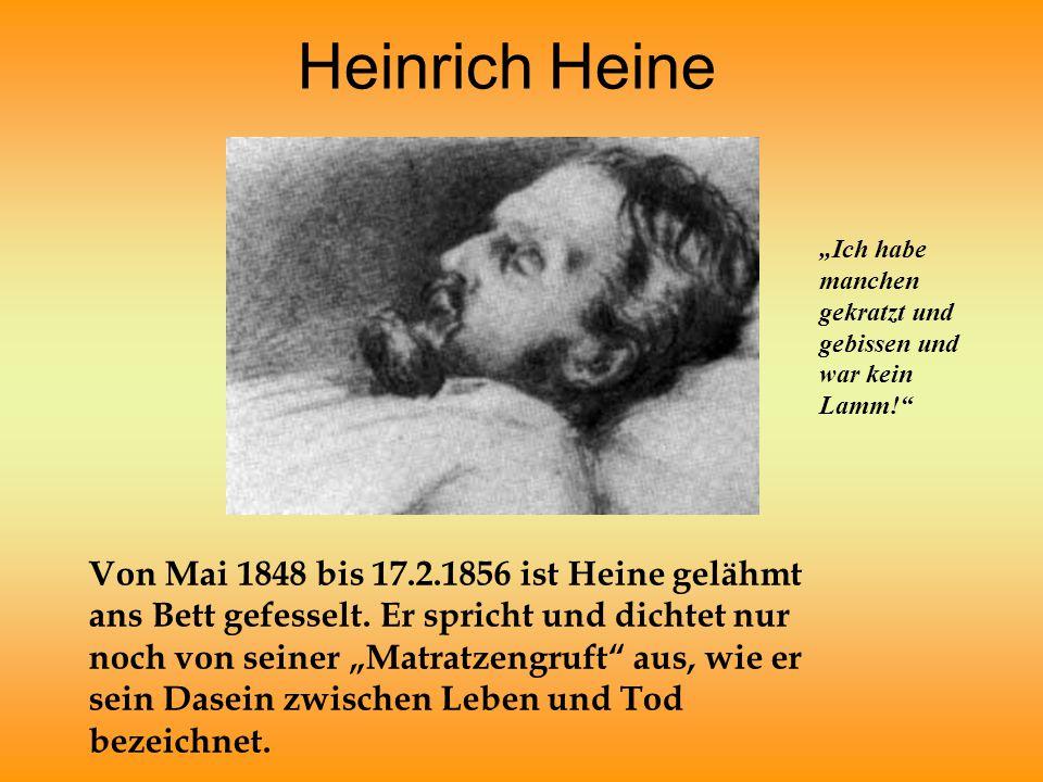 """Heinrich Heine Von Mai 1848 bis 17.2.1856 ist Heine gelähmt ans Bett gefesselt. Er spricht und dichtet nur noch von seiner """"Matratzengruft"""" aus, wie e"""