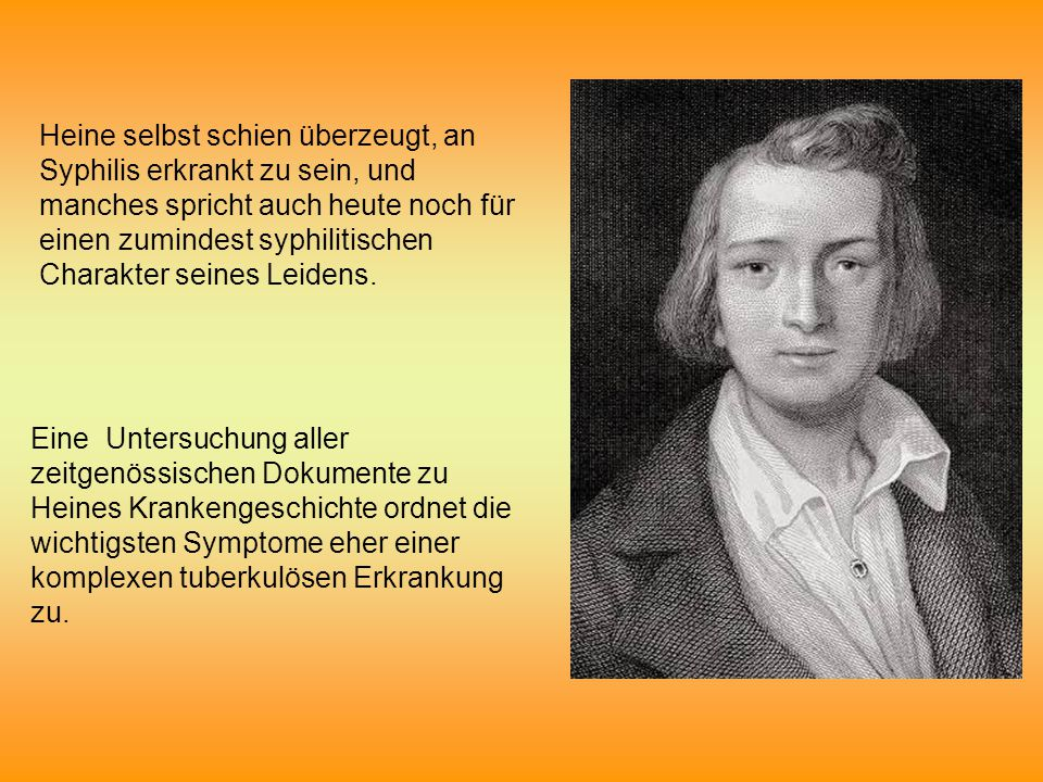 Heine selbst schien überzeugt, an Syphilis erkrankt zu sein, und manches spricht auch heute noch für einen zumindest syphilitischen Charakter seines L