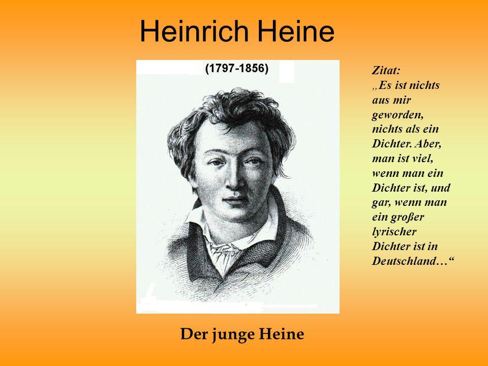 """Heinrich Heine Der junge Heine Zitat: """"Es ist nichts aus mir geworden, nichts als ein Dichter. Aber, man ist viel, wenn man ein Dichter ist, und gar,"""