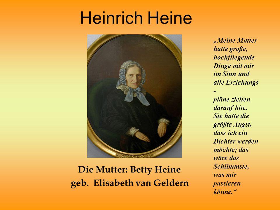 """Heinrich Heine Die Mutter: Betty Heine geb. Elisabeth van Geldern """"Meine Mutter hatte große, hochfliegende Dinge mit mir im Sinn und alle Erziehungs -"""