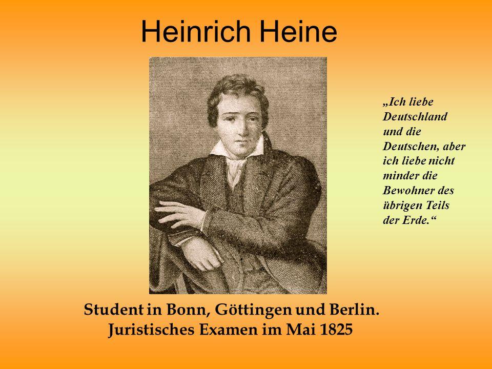 """Heinrich Heine Student in Bonn, Göttingen und Berlin. Juristisches Examen im Mai 1825 """"Ich liebe Deutschland und die Deutschen, aber ich liebe nicht m"""