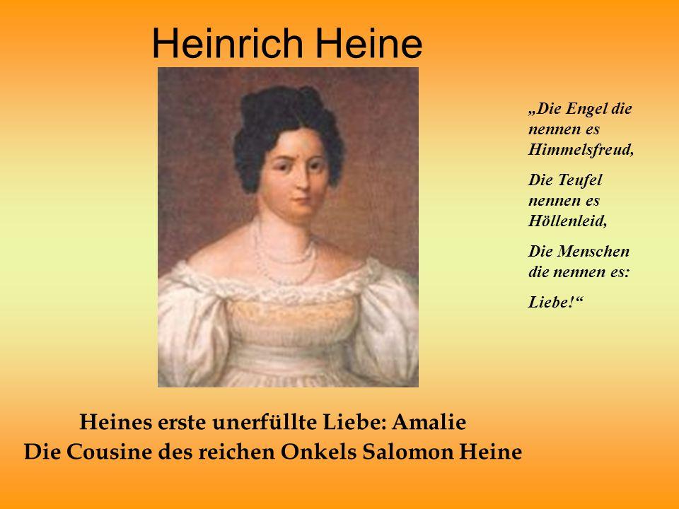 """Heinrich Heine Heines erste unerfüllte Liebe: Amalie Die Cousine des reichen Onkels Salomon Heine """"Die Engel die nennen es Himmelsfreud, Die Teufel ne"""