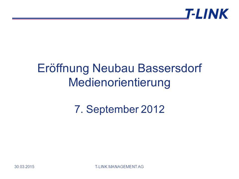 30.03.2015T-LINK MANAGEMENT AG Eröffnung Neubau Bassersdorf Medienorientierung 7. September 2012