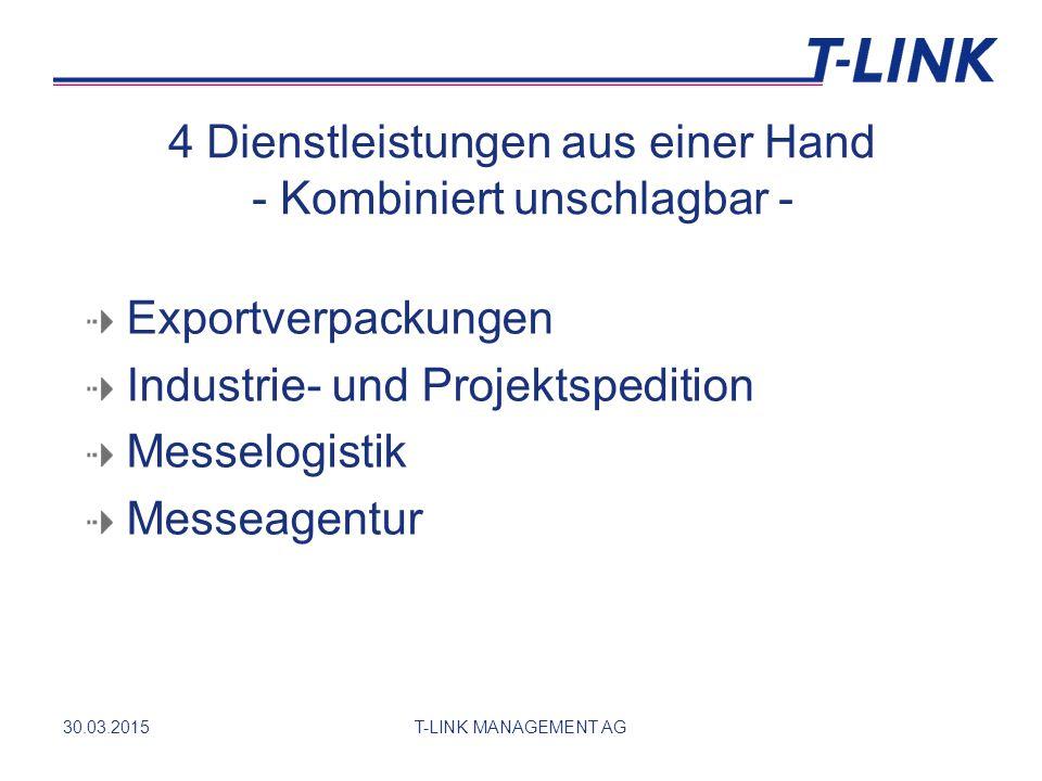 30.03.2015T-LINK MANAGEMENT AG 4 Dienstleistungen aus einer Hand - Kombiniert unschlagbar - Exportverpackungen Industrie- und Projektspedition Messelogistik Messeagentur