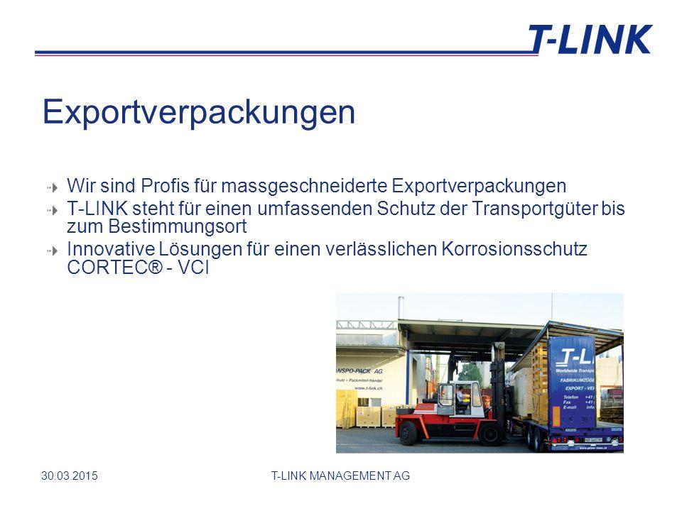 30.03.2015T-LINK MANAGEMENT AG Exportverpackungen Wir sind Profis für massgeschneiderte Exportverpackungen T-LINK steht für einen umfassenden Schutz der Transportgüter bis zum Bestimmungsort Innovative Lösungen für einen verlässlichen Korrosionsschutz CORTEC® - VCI