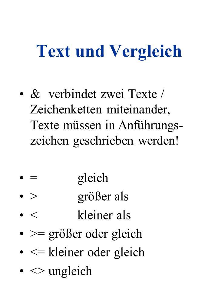 Text und Vergleich &verbindet zwei Texte / Zeichenketten miteinander, Texte müssen in Anführungs- zeichen geschrieben werden! =gleich >größer als <kle