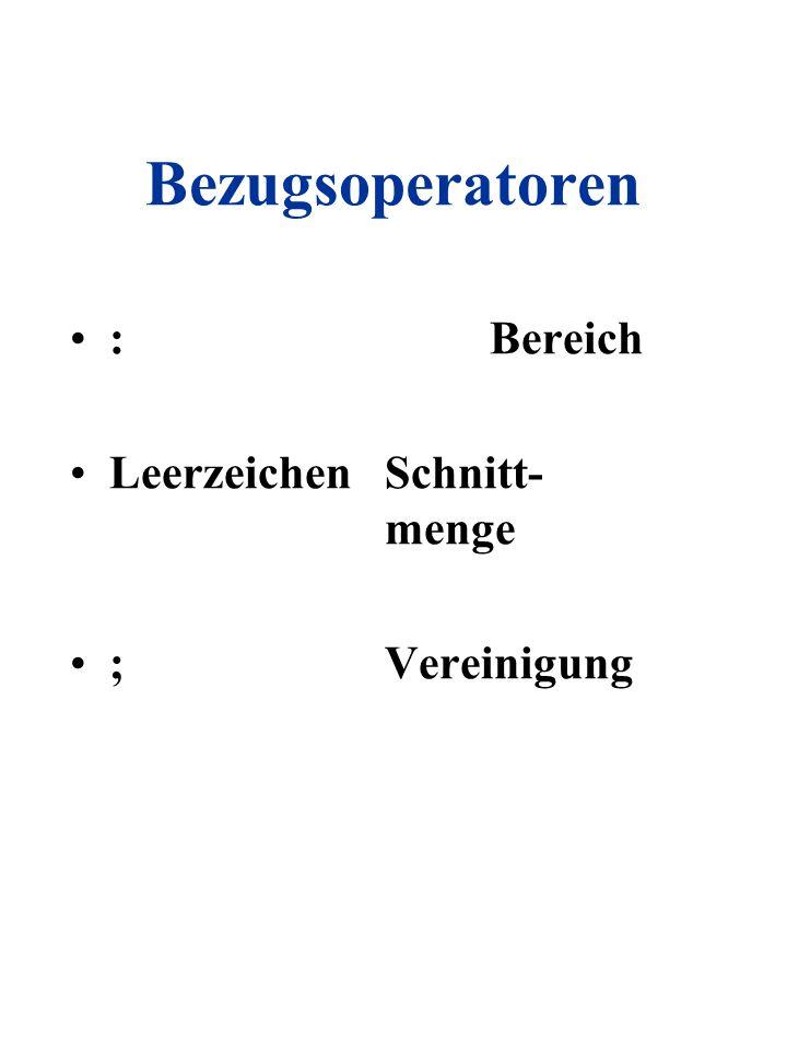 Bezugsoperatoren :Bereich LeerzeichenSchnitt- menge ;Vereinigung