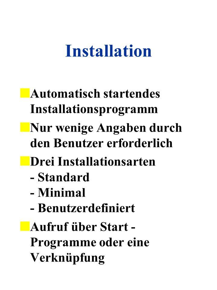 Installation Automatisch startendes Installationsprogramm Nur wenige Angaben durch den Benutzer erforderlich Drei Installationsarten - Standard - Mini