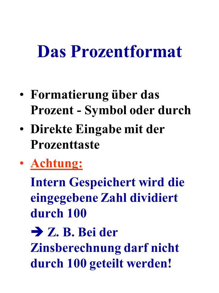 Das Prozentformat Formatierung über das Prozent - Symbol oder durch Direkte Eingabe mit der Prozenttaste Achtung: Intern Gespeichert wird die eingegeb
