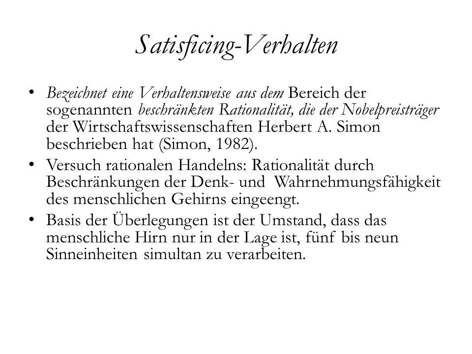 Satisficing-Verhalten Bezeichnet eine Verhaltensweise aus dem Bereich der sogenannten beschränkten Rationalität, die der Nobelpreisträger der Wirtscha