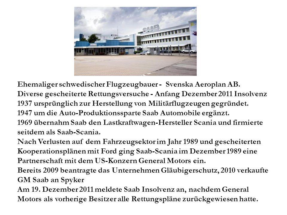 Ehemaliger schwedischer Flugzeugbauer - Svenska Aeroplan AB. Diverse gescheiterte Rettungsversuche - Anfang Dezember 2011 Insolvenz 1937 ursprünglich