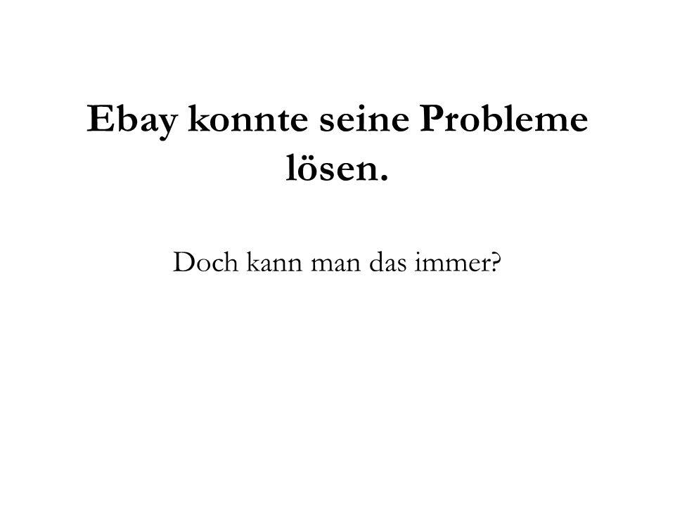 Ebay konnte seine Probleme lösen. Doch kann man das immer?