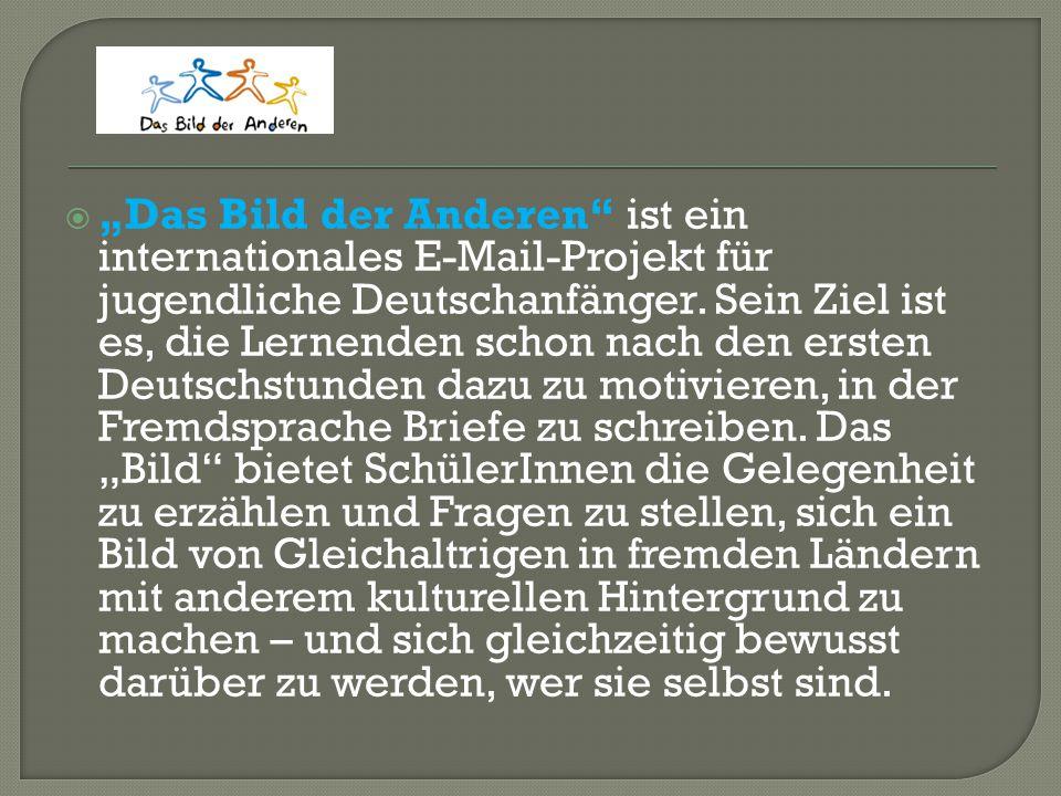 """ """"Das Bild der Anderen"""" ist ein internationales E-Mail-Projekt für jugendliche Deutschanfänger. Sein Ziel ist es, die Lernenden schon nach den ersten"""