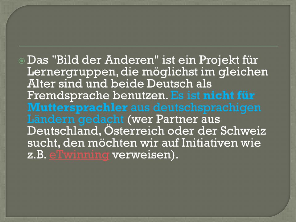  Das Bild der Anderen ist ein Projekt für Lernergruppen, die möglichst im gleichen Alter sind und beide Deutsch als Fremdsprache benutzen.