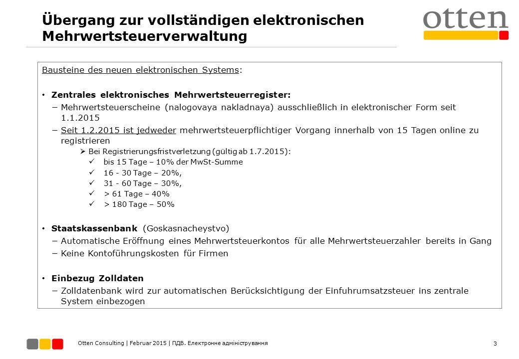 Otten Consulting | Februar 2015 | ПДВ. Електронне адміністрування Übergang zur vollständigen elektronischen Mehrwertsteuerverwaltung Bausteine des neu