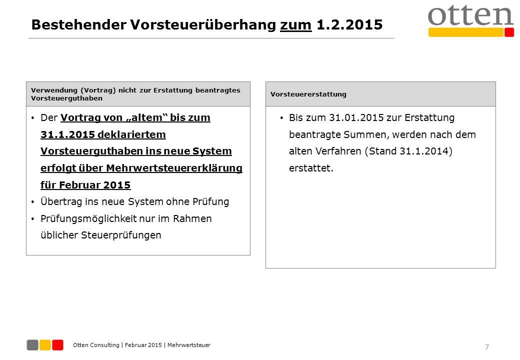 Otten Consulting | Februar 2015 | Mehrwertsteuer Bestehender Vorsteuerüberhang zum 1.2.2015 7 Verwendung (Vortrag) nicht zur Erstattung beantragtes Vo