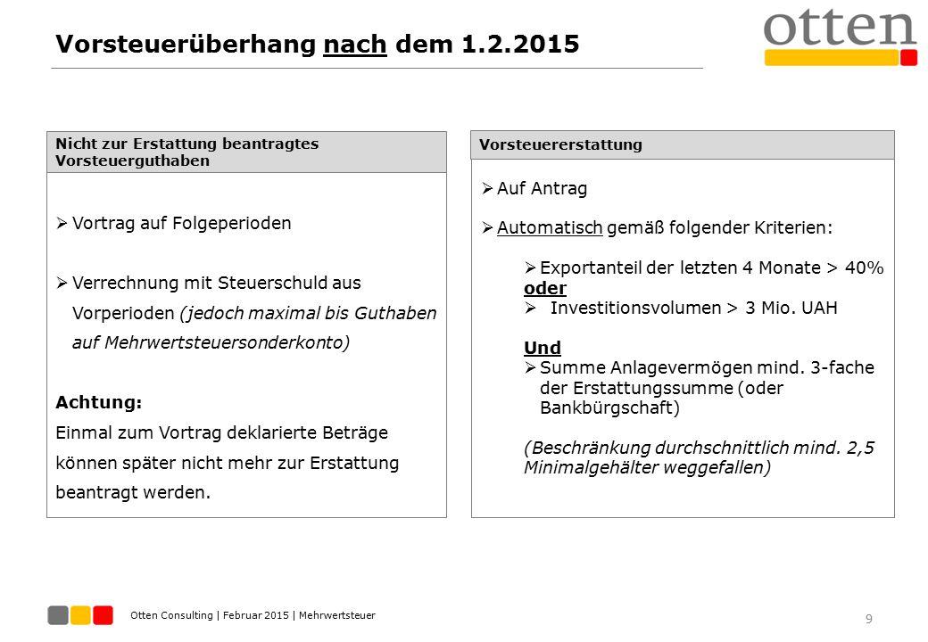 Otten Consulting | Februar 2015 | Mehrwertsteuer Vorsteuerüberhang nach dem 1.2.2015 9 Nicht zur Erstattung beantragtes Vorsteuerguthaben  Vortrag au
