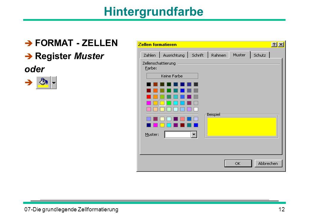 07-Die grundlegende Zellformatierung12 Hintergrundfarbe è FORMAT - ZELLEN è Register Muster oder è